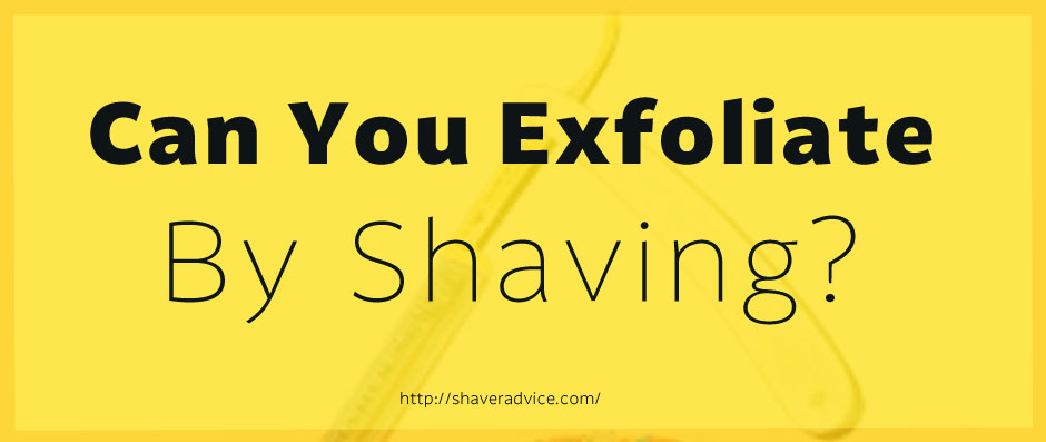 Can you exfoliate by shaving