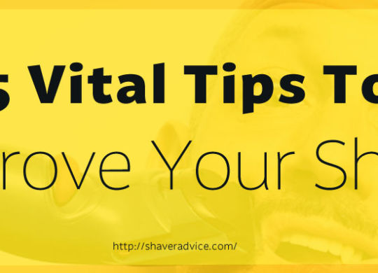 5 Vital Tips To Improve Your Shave